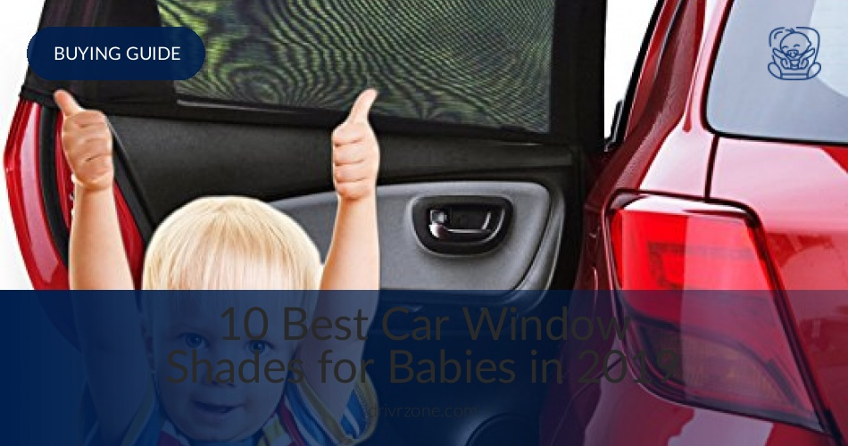 10 Best Car Seat Sun Shades Reviewed In 2019 Drivrzonecom
