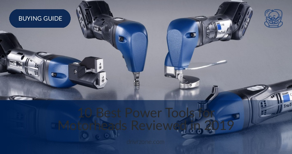 Best Power Tools Reviewed & Rated in 2019 | DrivrZone com