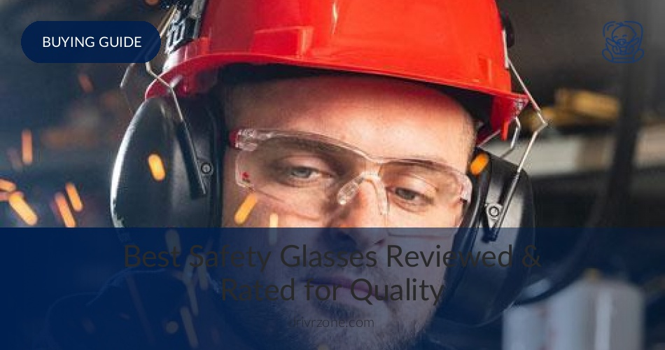 10 Best Safety Glasses Reviewed in 2019   DrivrZone